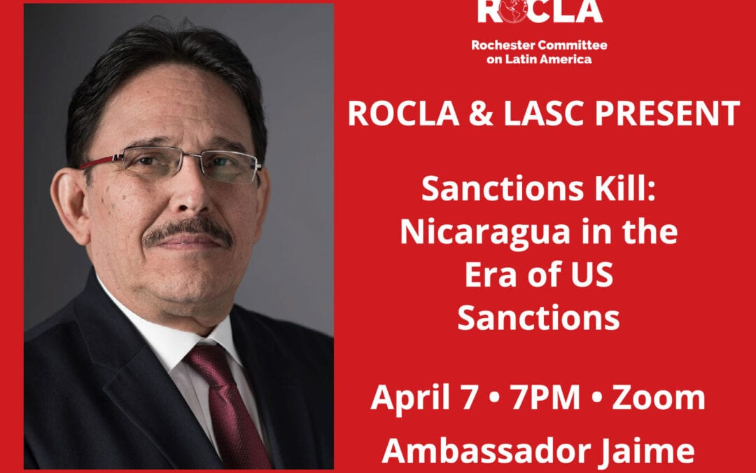 ROCLA/LASC Wed April 7th 7:00 PM – Sanctions Kill: Nicaragua in the Era of US Sanctions (Zoom)
