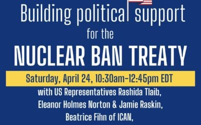 Building Political Support for the Nuclear Ban Treaty Saturday morning 10:30 AM – 12:45 PM